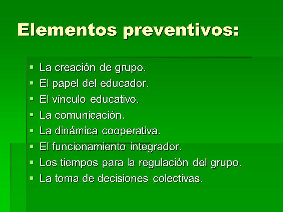 Elementos preventivos: La creación de grupo. La creación de grupo. El papel del educador. El papel del educador. El vínculo educativo. El vínculo educ