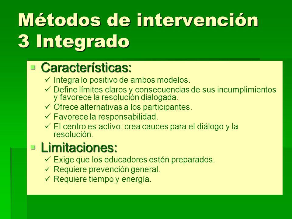 Métodos de intervención 3 Integrado Características: Características: Integra lo positivo de ambos modelos. Define límites claros y consecuencias de s
