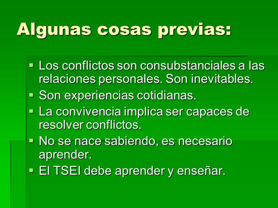 Algunas cosas previas: Los conflictos son consubstanciales a las relaciones personales. Son inevitables. Los conflictos son consubstanciales a las rel