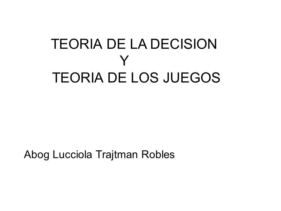 TEORIA DE LA DECISION Y TEORIA DE LOS JUEGOS Abog Lucciola Trajtman Robles