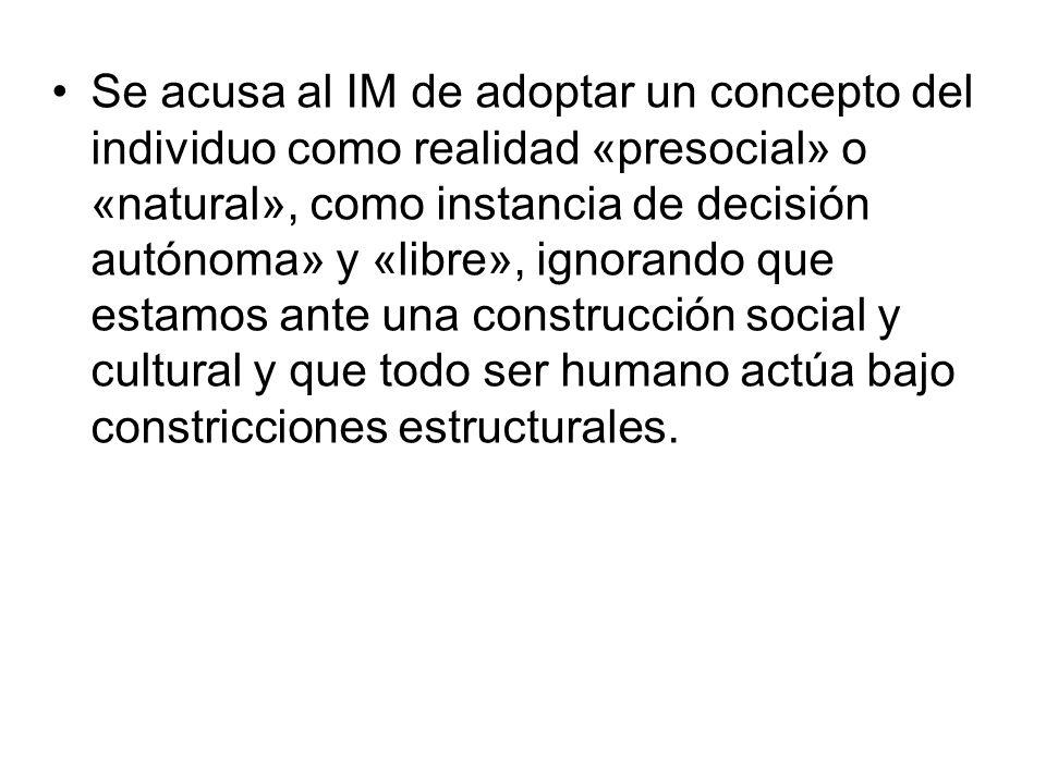 Se acusa al IM de adoptar un concepto del individuo como realidad «presocial» o «natural», como instancia de decisión autónoma» y «libre», ignorando q