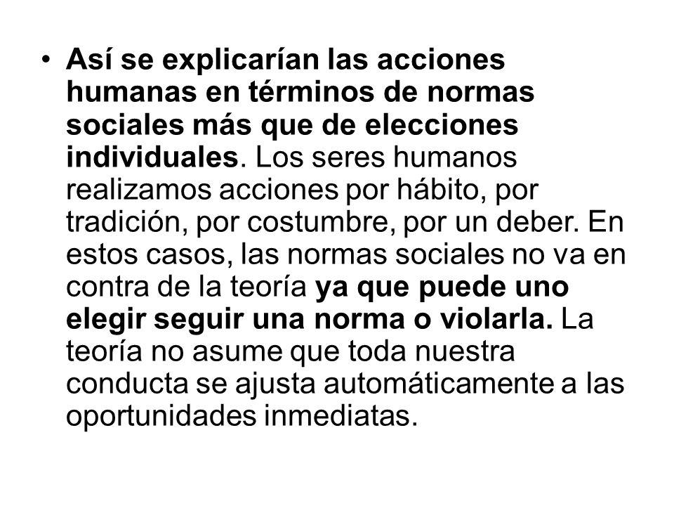 Así se explicarían las acciones humanas en términos de normas sociales más que de elecciones individuales. Los seres humanos realizamos acciones por h
