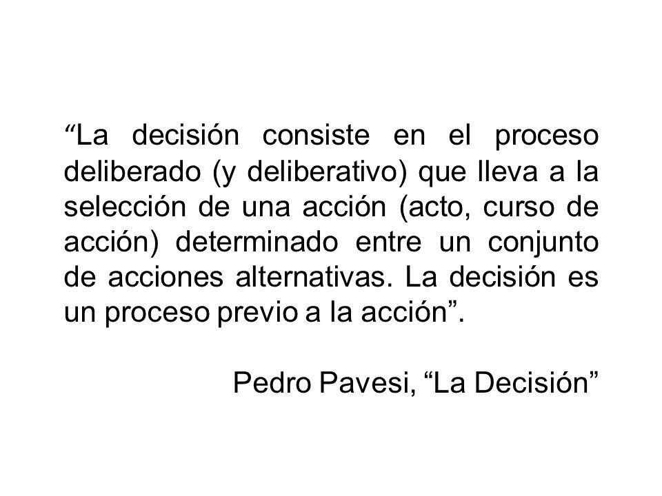La decisión consiste en el proceso deliberado (y deliberativo) que lleva a la selección de una acción (acto, curso de acción) determinado entre un con