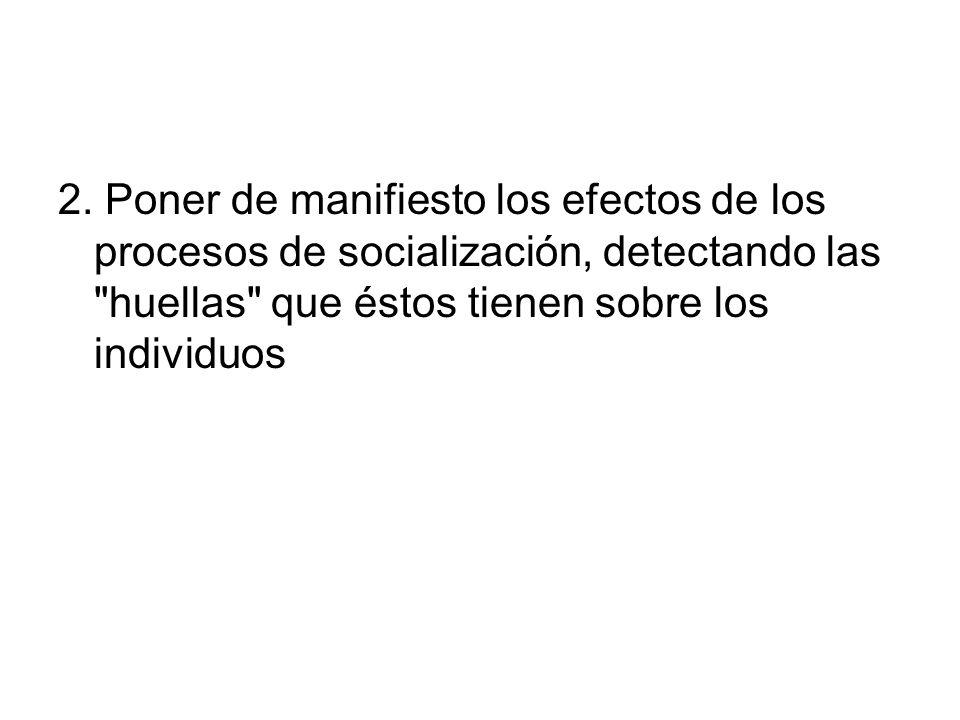 2. Poner de manifiesto los efectos de los procesos de socialización, detectando las