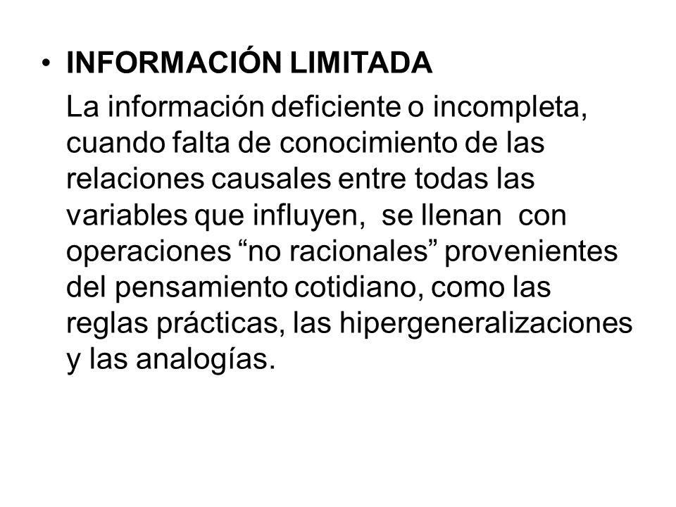 INFORMACIÓN LIMITADA La información deficiente o incompleta, cuando falta de conocimiento de las relaciones causales entre todas las variables que inf