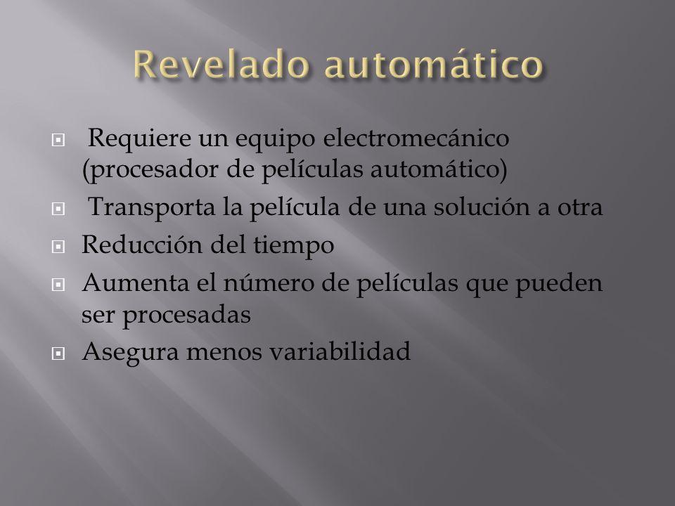 Requiere un equipo electromecánico (procesador de películas automático) Transporta la película de una solución a otra Reducción del tiempo Aumenta el
