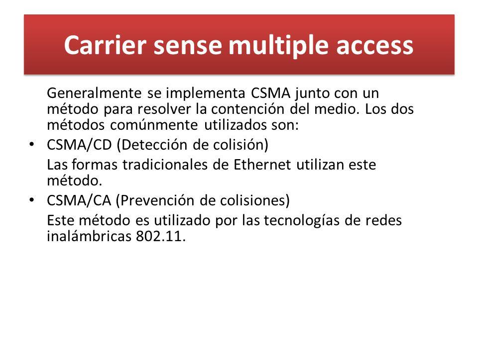 Carrier sense multiple access Generalmente se implementa CSMA junto con un método para resolver la contención del medio. Los dos métodos comúnmente ut