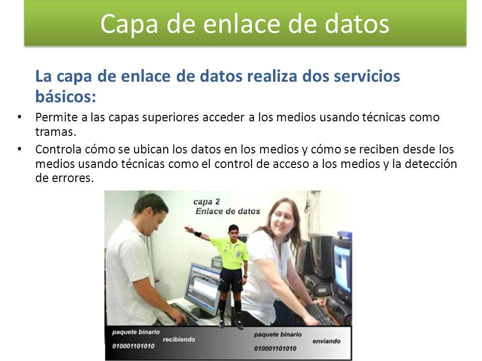 La capa de enlace de datos realiza dos servicios básicos: Permite a las capas superiores acceder a los medios usando técnicas como tramas. Controla có
