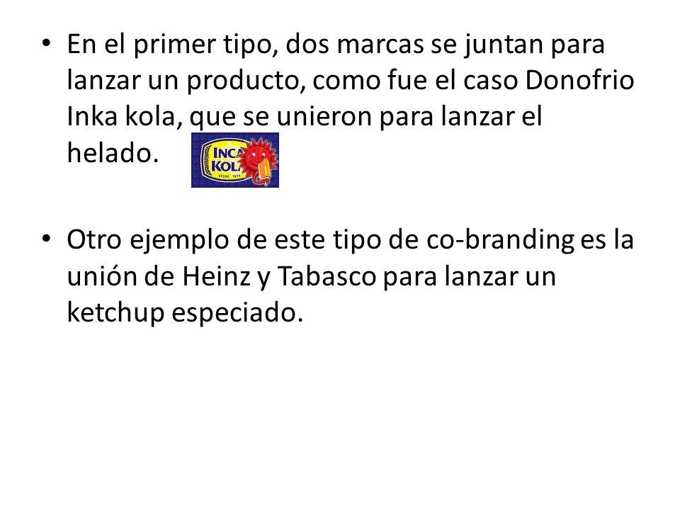 En el primer tipo, dos marcas se juntan para lanzar un producto, como fue el caso Donofrio Inka kola, que se unieron para lanzar el helado.