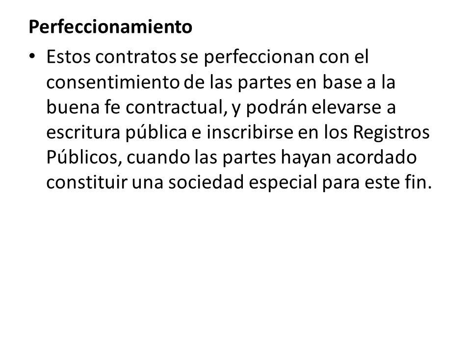 Perfeccionamiento Estos contratos se perfeccionan con el consentimiento de las partes en base a la buena fe contractual, y podrán elevarse a escritura pública e inscribirse en los Registros Públicos, cuando las partes hayan acordado constituir una sociedad especial para este fin.