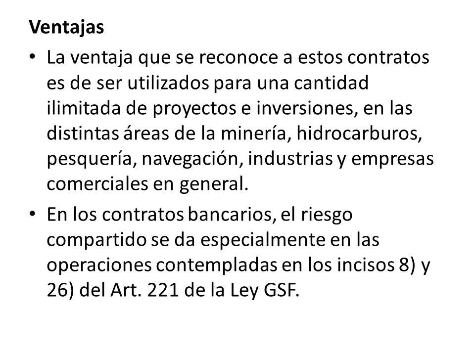 Ventajas La ventaja que se reconoce a estos contratos es de ser utilizados para una cantidad ilimitada de proyectos e inversiones, en las distintas áreas de la minería, hidrocarburos, pesquería, navegación, industrias y empresas comerciales en general.