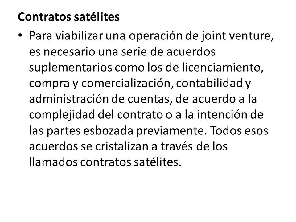 Contratos satélites Para viabilizar una operación de joint venture, es necesario una serie de acuerdos suplementarios como los de licenciamiento, compra y comercialización, contabilidad y administración de cuentas, de acuerdo a la complejidad del contrato o a la intención de las partes esbozada previamente.