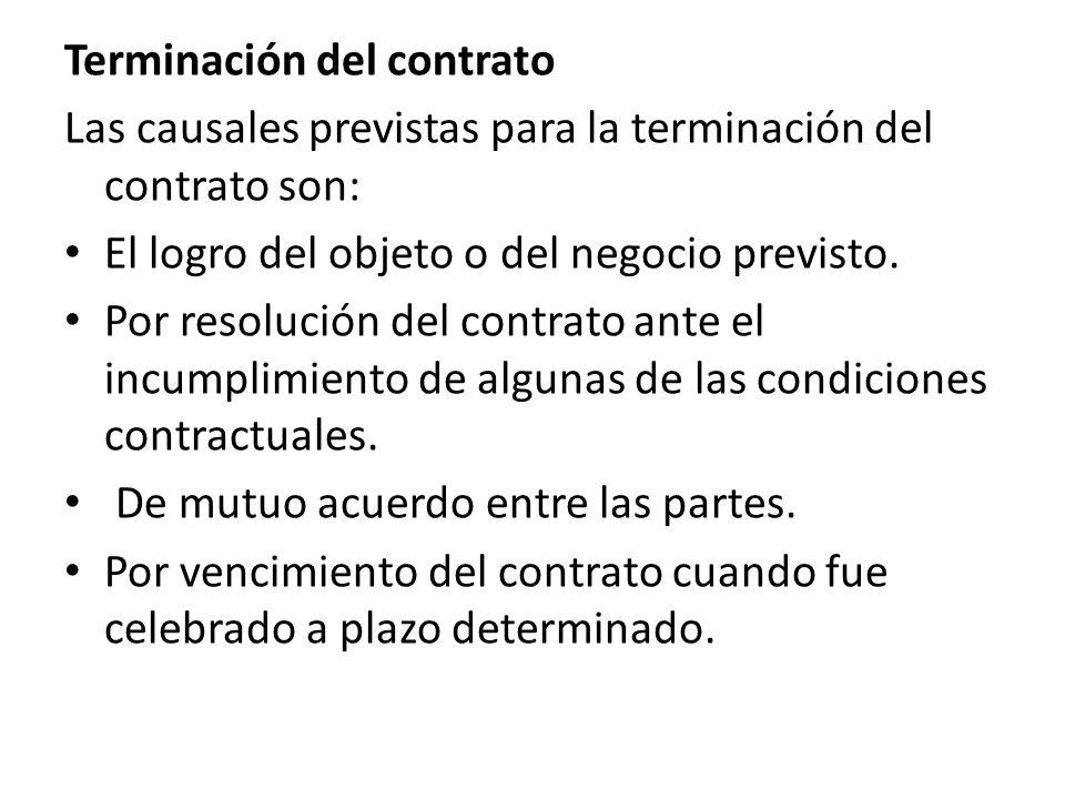 Terminación del contrato Las causales previstas para la terminación del contrato son: El logro del objeto o del negocio previsto.