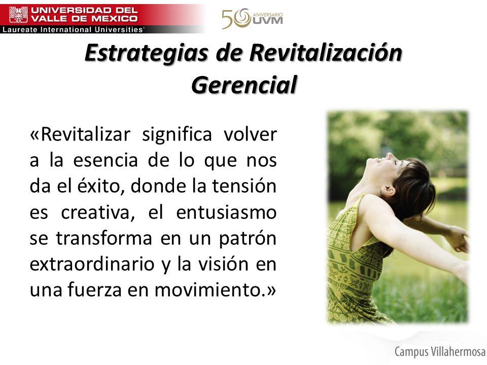 Estrategias de Revitalización Gerencial «Revitalizar significa volver a la esencia de lo que nos da el éxito, donde la tensión es creativa, el entusia