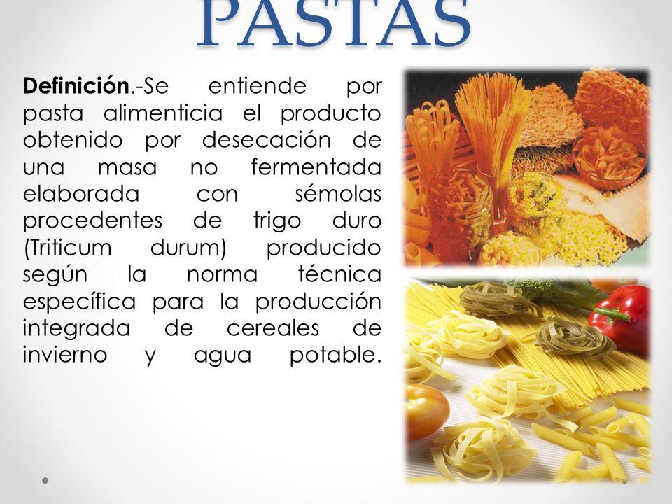 PASTAS Definición.-Se entiende por pasta alimenticia el producto obtenido por desecación de una masa no fermentada elaborada con sémolas procedentes d
