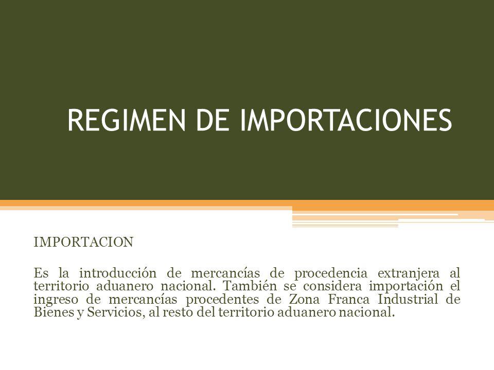 REGIMEN DE IMPORTACIONES IMPORTACION Es la introducción de mercancías de procedencia extranjera al territorio aduanero nacional.