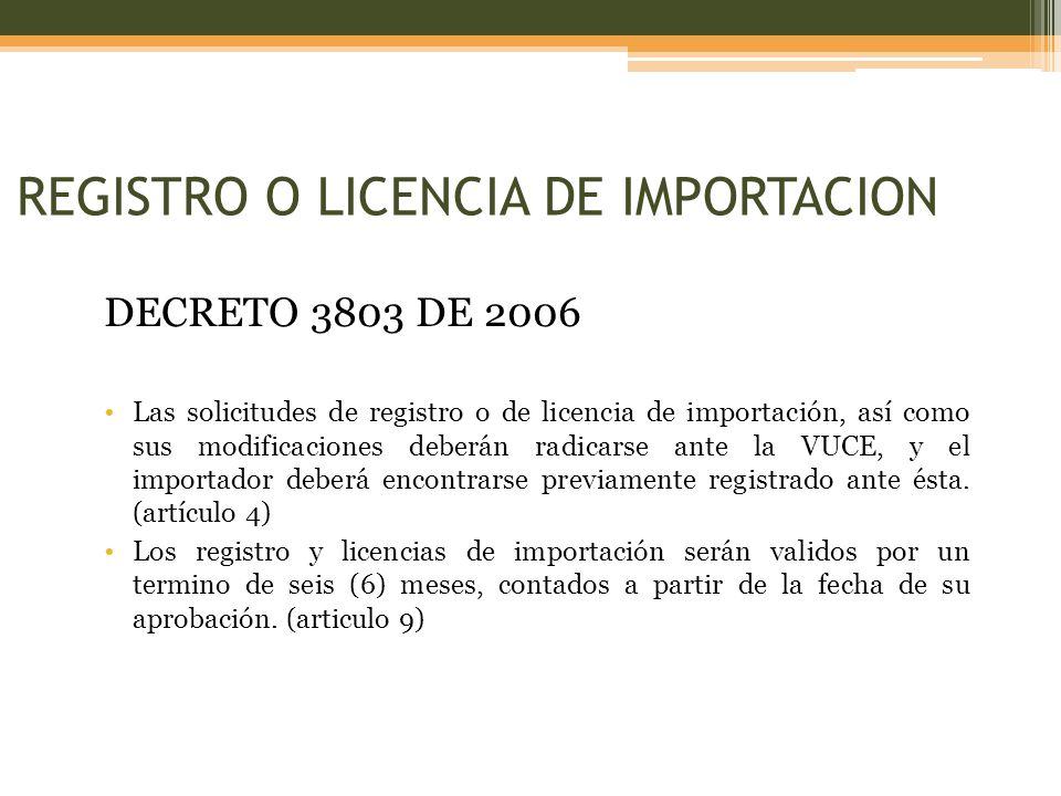 DECRETO 3803 DE 2006 Las solicitudes de registro o de licencia de importación, así como sus modificaciones deberán radicarse ante la VUCE, y el importador deberá encontrarse previamente registrado ante ésta.