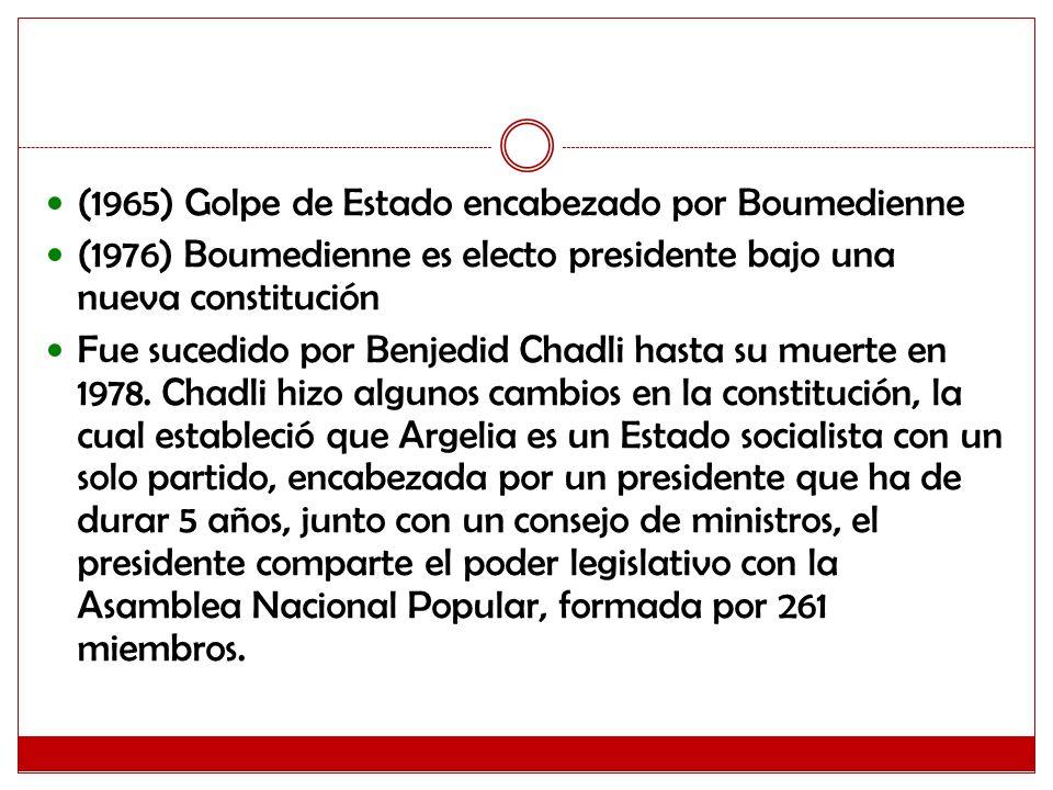 (1965) Golpe de Estado encabezado por Boumedienne (1976) Boumedienne es electo presidente bajo una nueva constitución Fue sucedido por Benjedid Chadli hasta su muerte en 1978.
