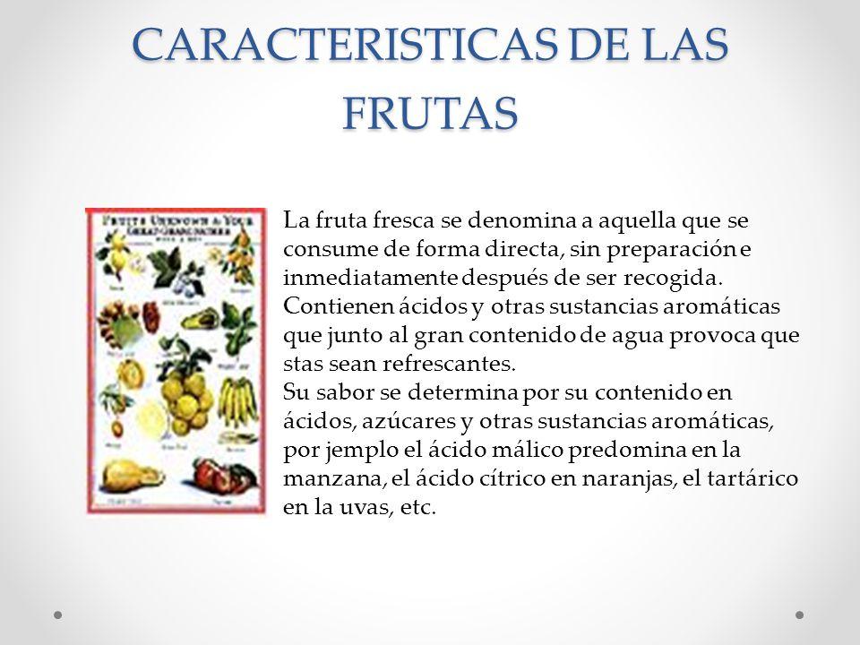 CARACTERISTICAS DE LAS FRUTAS La fruta fresca se denomina a aquella que se consume de forma directa, sin preparación e inmediatamente después de ser r