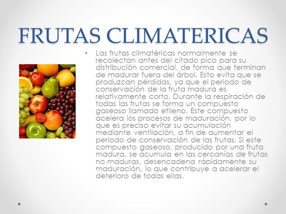 FRUTAS CLIMATERICAS Las frutas climatéricas normalmente se recolectan antes del citado pico para su distribución comercial, de forma que terminan de m