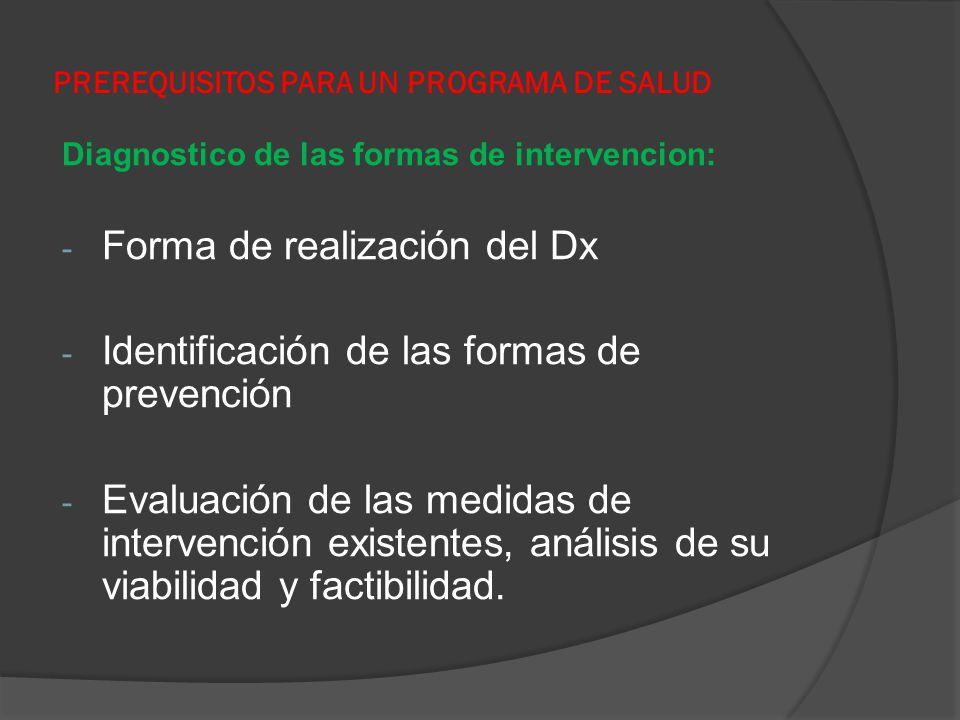 PREREQUISITOS PARA UN PROGRAMA DE SALUD Diagnostico de las formas de intervencion: - Forma de realización del Dx - Identificación de las formas de pre