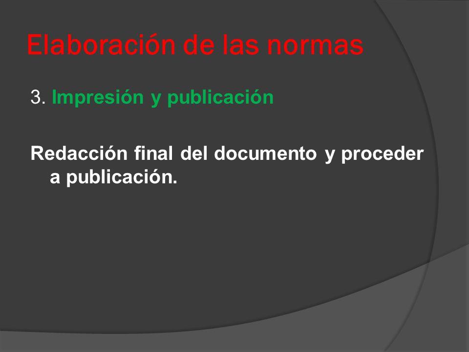 Elaboración de las normas 3. Impresión y publicación Redacción final del documento y proceder a publicación.