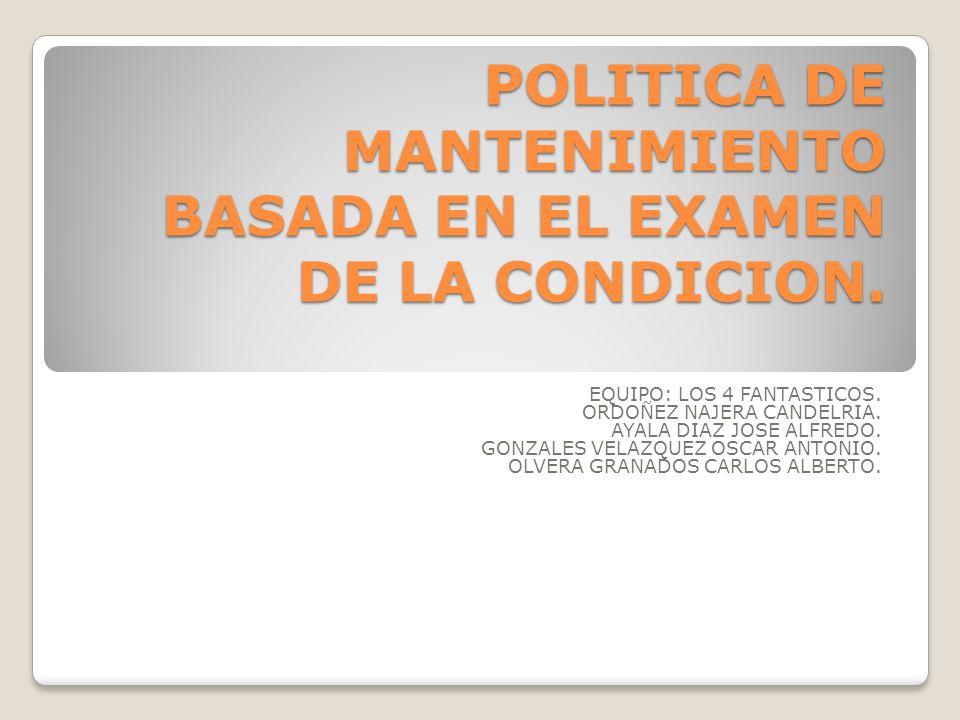 POLITICA DE MANTENIMIENTO BASADA EN EL EXAMEN DE LA CONDICION.