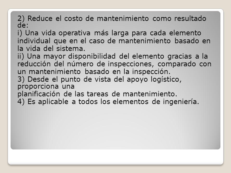 2) Reduce el costo de mantenimiento como resultado de: i) Una vida operativa más larga para cada elemento individual que en el caso de mantenimiento basado en la vida del sistema.