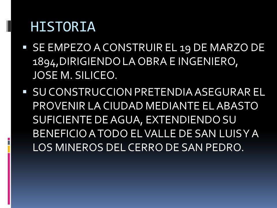 HISTORIA SE EMPEZO A CONSTRUIR EL 19 DE MARZO DE 1894,DIRIGIENDO LA OBRA E INGENIERO, JOSE M. SILICEO. SU CONSTRUCCION PRETENDIA ASEGURAR EL PROVENIR