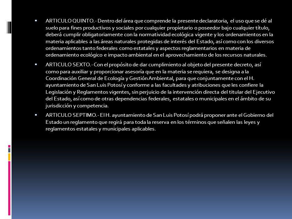 ARTICULO QUINTO.- Dentro del área que comprende la presente declaratoria, el uso que se dé al suelo para fines productivos y sociales por cualquier pr