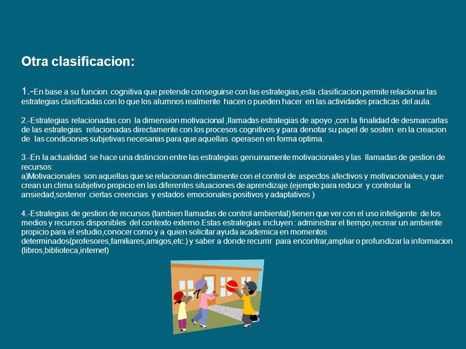 ESTRATEGIAS AUTORREGULADORAS: 1.-Planificacion:es aquella que tienen que ver con el establecimiento de un plan de accion(incluye la identificacion de la meta de aprendizaje).