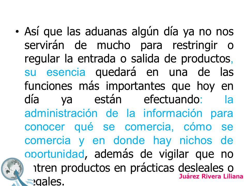 Las aduanas mantienen 3 funciones esenciales, estas son: 1) Recaudación 2) Protección 3) Fomento Juárez Rivera Liliana