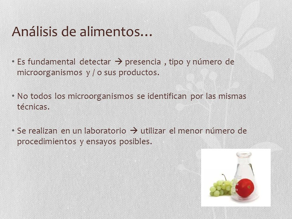 Análisis de alimentos… Es fundamental detectar presencia, tipo y número de microorganismos y / o sus productos.