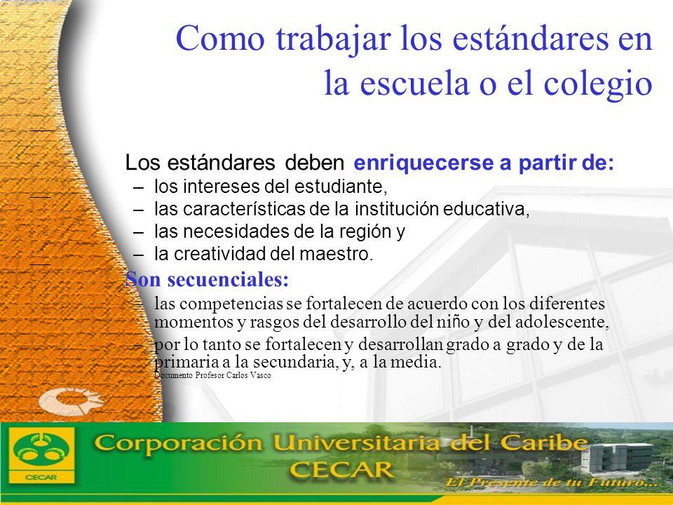 www.ceat.cl Como trabajar los estándares en la escuela o el colegio Los estándares deben enriquecerse a partir de: –los intereses del estudiante, –las
