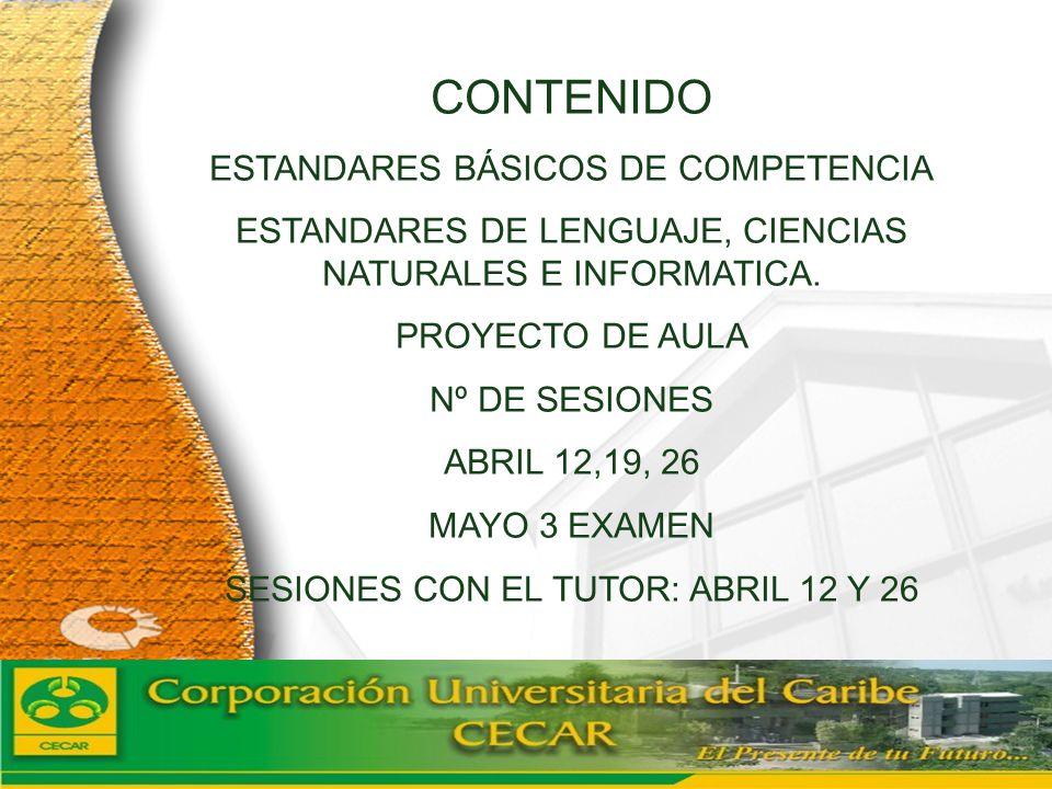 www.ceat.cl CONTENIDO ESTANDARES BÁSICOS DE COMPETENCIA ESTANDARES DE LENGUAJE, CIENCIAS NATURALES E INFORMATICA. PROYECTO DE AULA Nº DE SESIONES ABRI