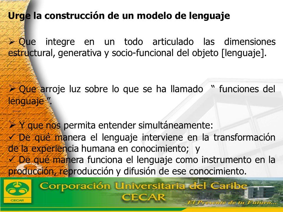 www.ceat.cl Urge la construcción de un modelo de lenguaje Que integre en un todo articulado las dimensiones estructural, generativa y socio-funcional