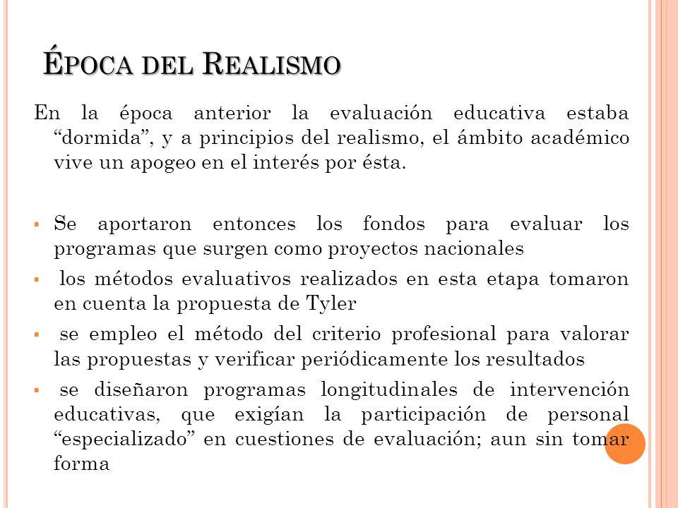 É POCA DEL R EALISMO En la época anterior la evaluación educativa estaba dormida, y a principios del realismo, el ámbito académico vive un apogeo en el interés por ésta.