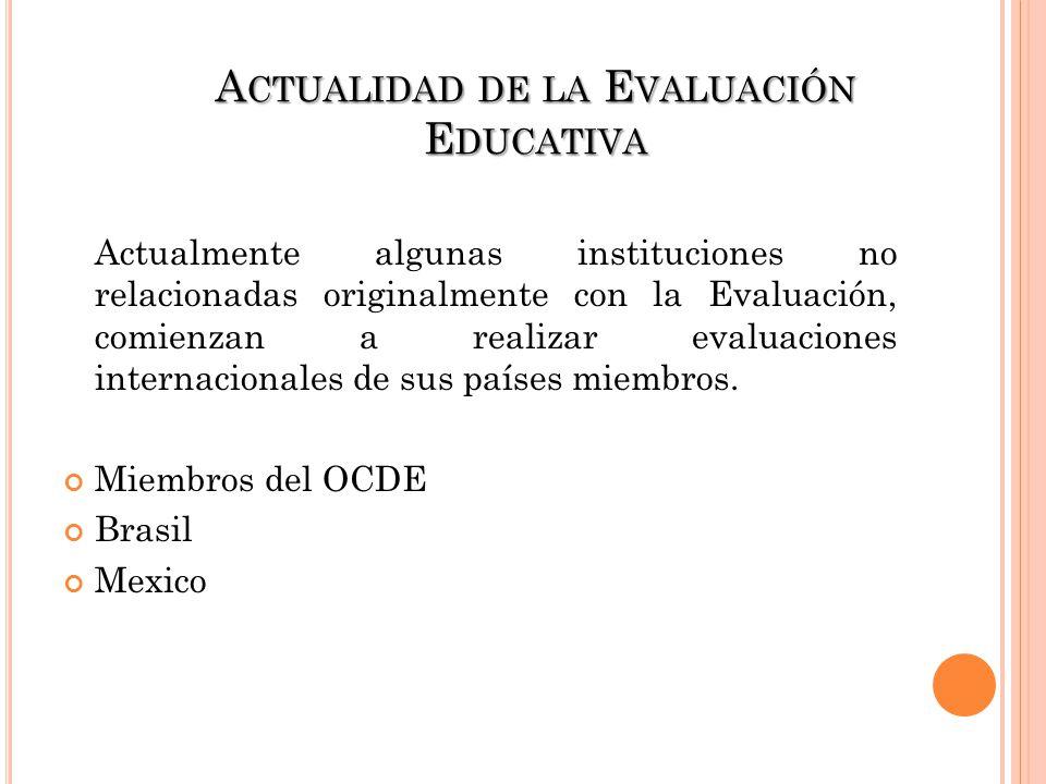 A CTUALIDAD DE LA E VALUACIÓN E DUCATIVA Actualmente algunas instituciones no relacionadas originalmente con la Evaluación, comienzan a realizar evalu
