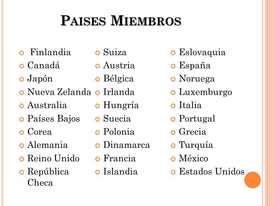 P AISES M IEMBROS Finlandia Canadá Japón Nueva Zelanda Australia Países Bajos Corea Alemania Reino Unido República Checa Suiza Austria Bélgica Irlanda