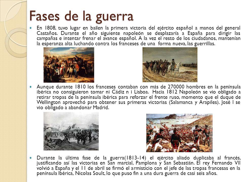 Fases de la guerra En 1808, tuvo lugar en bailen la primera victoria del ejército español a manos del general Castaños.