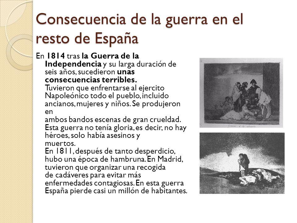 Consecuencia de la guerra en el resto de España En 1814 tras la Guerra de la Independencia y su larga duración de seis años, sucedieron unas consecuencias terribles.