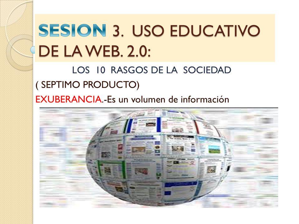 LOS 10 RASGOS DE LA SOCIEDAD ( SEPTIMO PRODUCTO) EXUBERANCIA.-Es un volumen de información