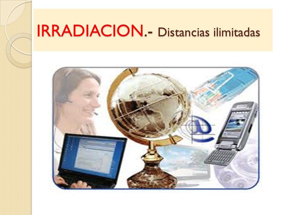 IRRADIACION.- Distancias ilimitadas