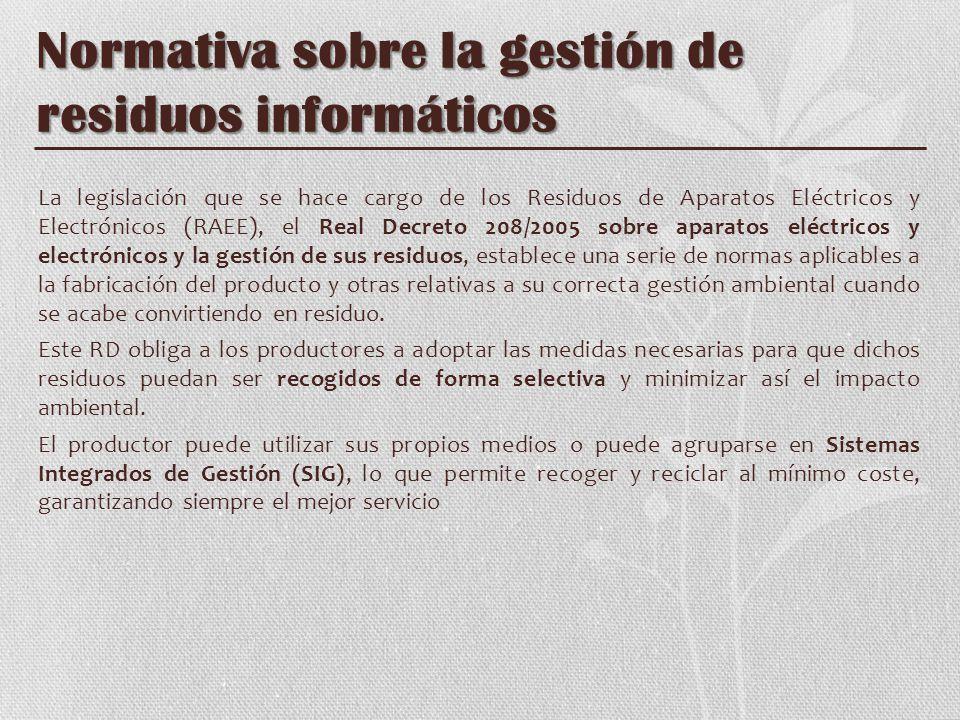 Normativa sobre la gestión de residuos informáticos La legislación que se hace cargo de los Residuos de Aparatos Eléctricos y Electrónicos (RAEE), el