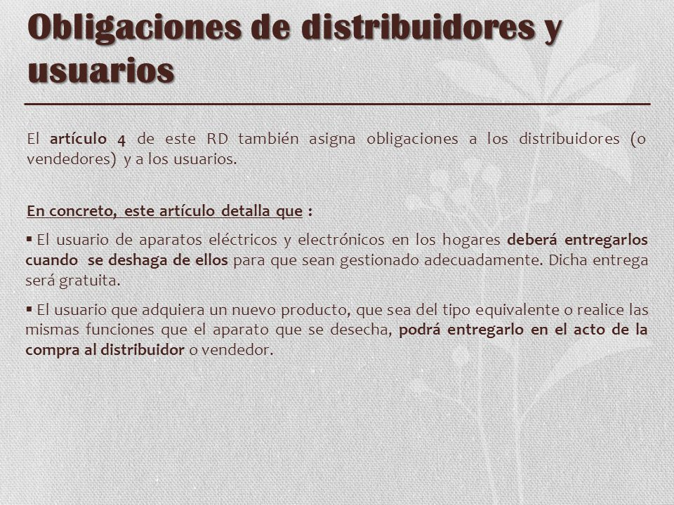 Obligaciones de distribuidores y usuarios El artículo 4 de este RD también asigna obligaciones a los distribuidores (o vendedores) y a los usuarios. E