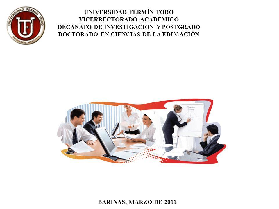 UNIVERSIDAD FERMÍN TORO VICERRECTORADO ACADÉMICO DECANATO DE INVESTIGACIÓN Y POSTGRADO DOCTORADO EN CIENCIAS DE LA EDUCACIÓN BARINAS, MARZO DE 2011