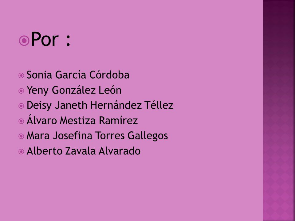 Por : Sonia García Córdoba Yeny González León Deisy Janeth Hernández Téllez Álvaro Mestiza Ramírez Mara Josefina Torres Gallegos Alberto Zavala Alvara