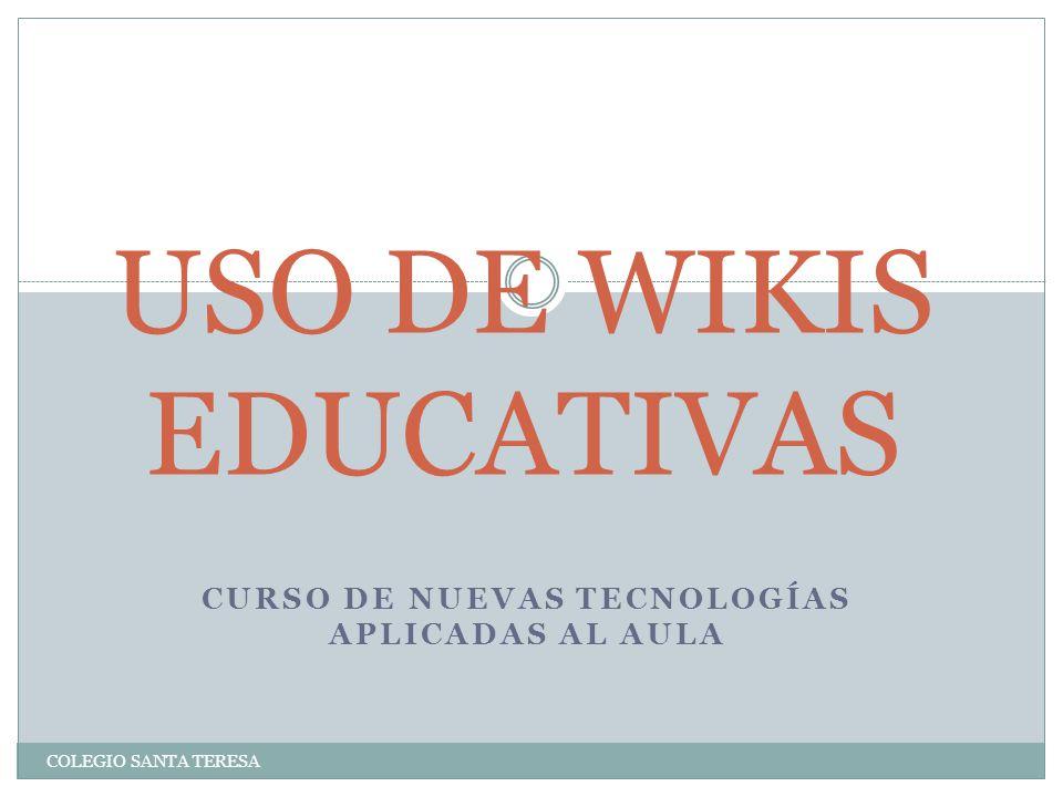 CURSO DE NUEVAS TECNOLOGÍAS APLICADAS AL AULA USO DE WIKIS EDUCATIVAS COLEGIO SANTA TERESA