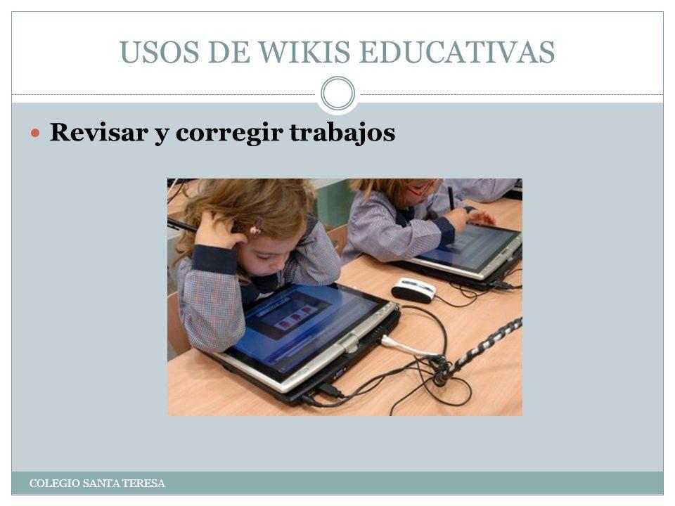 USOS DE WIKIS EDUCATIVAS COLEGIO SANTA TERESA Revisar y corregir trabajos