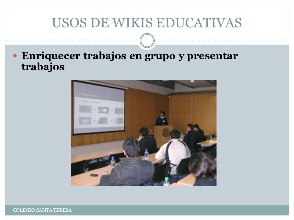 USOS DE WIKIS EDUCATIVAS COLEGIO SANTA TERESA Enriquecer trabajos en grupo y presentar trabajos